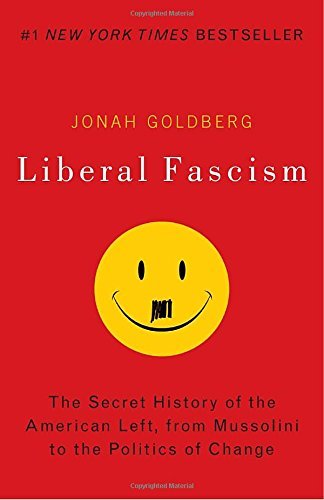 Jonah Goldberg Liberal Fascism The Secret History Of The American Left From Mus