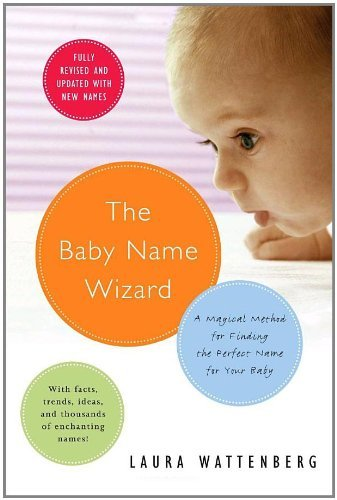 Laura Wattenberg Baby Name Wizard The A Magical Method For Finding The Perfect Name For