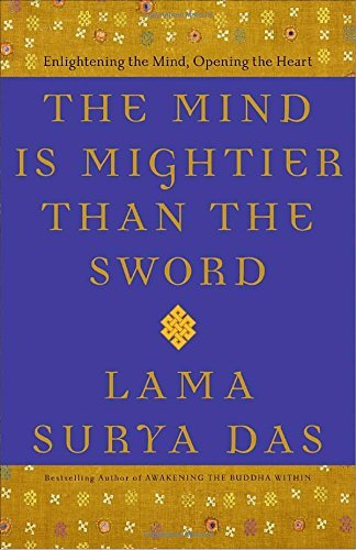Lama Surya Das The Mind Is Mightier Than The Sword Enlightening The Mind Opening The Heart