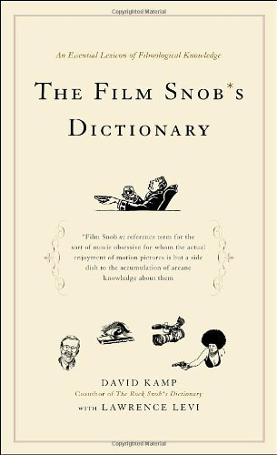David Kamp The Film Snob's Dictionary An Essential Lexicon Of Filmological Knowledge