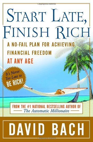 David Bach Start Late Finish Rich A No Fail Plan For Achieving Financial Freedom At