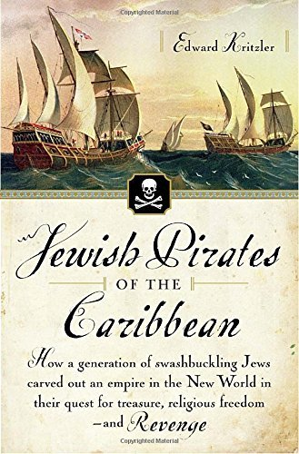 Edward Kritzler Jewish Pirates Of The Caribbean How A Generation Of Swashbuckling Jews Carved Out