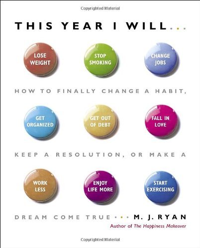 M. J. Ryan This Year I Will... How To Finally Change A Habit Keep A Resolution