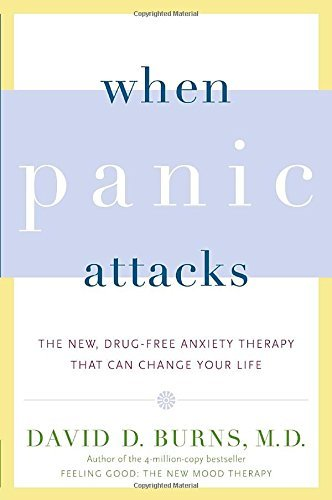 David D. Burns When Panic Attacks The New Drug Free Anxiety Therapy That Can Chang