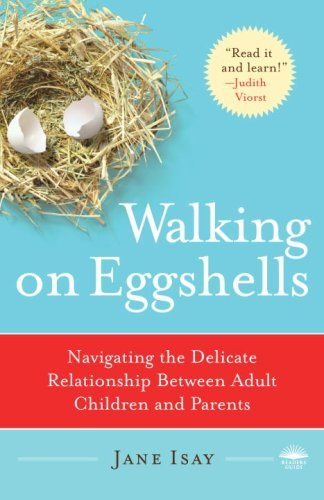 Jane Isay Walking On Eggshells Navigating The Delicate Relationship Between Adul