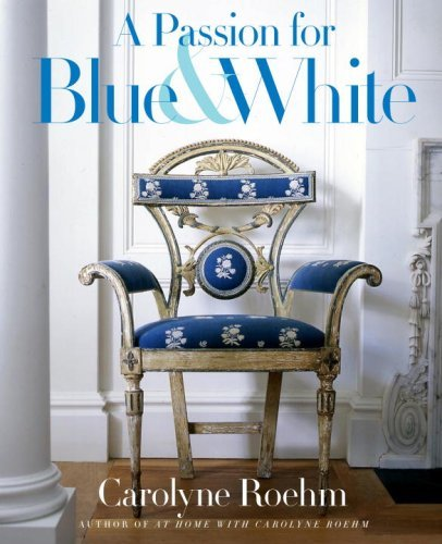 Carolyne Roehm A Passion For Blue & White