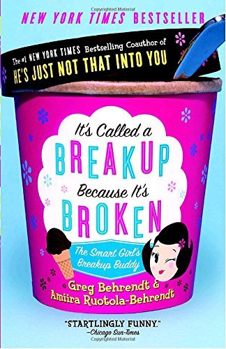 Greg Behrendt It's Called A Breakup Because It's Broken The Smart Girl's Break Up Buddy
