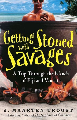 Troost J. Maarten Getting Stoned With Savages A Trip Through The Islands Of Fiji And Vanuatu
