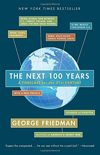 George Friedman The Next 100 Years A Forecast For The 21st Century