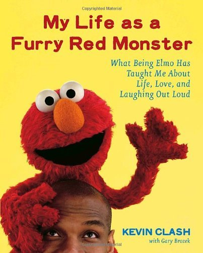 Kevin Clash My Life As A Furry Red Monster What Being Elmo Has Taught Me About Life Love & La
