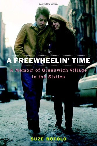 Suze Rotolo A Freewheelin' Time A Memoir Of Greenwich Village In The Sixties