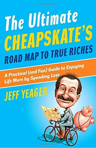 Jeff Yeager Ultimate Cheapskate's Road Map To True Riches The A Practical (and Fun) Guide To Enjoying Life More
