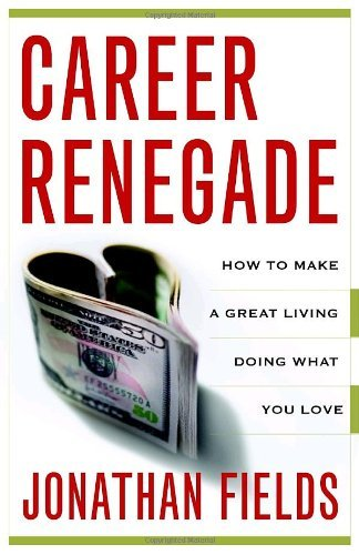 Jonathan Fields Career Renegade How To Make A Great Living Doing What You Love