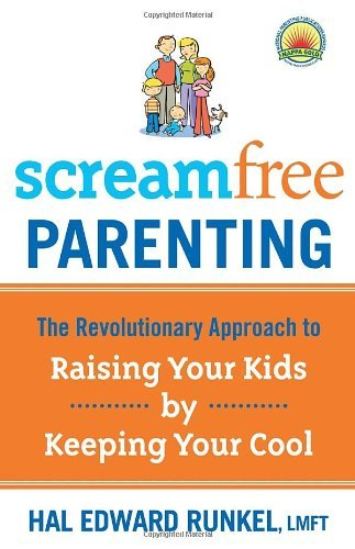 Hal Edward Runkel Screamfree Parenting The Revolutionary Approach To Raising Your Kids B