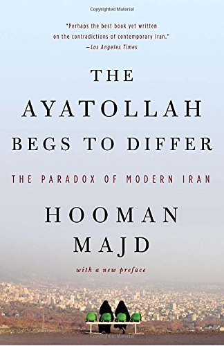 Hooman Majd The Ayatollah Begs To Differ The Paradox Of Modern Iran