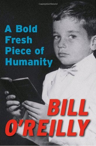 Bill O'reilly A Bold Fresh Piece Of Humanity