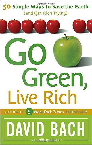 David Bach Go Green Live Rich 50 Simple Ways To Save The Earth And Get Rich Try