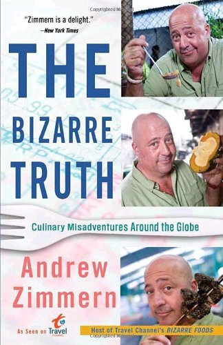 Andrew Zimmern The Bizarre Truth Culinary Misadventures Around The Globe