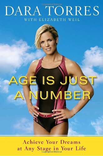 Dara Torres Age Is Just A Number Achieve Your Dreams At Any Stage In Your Life