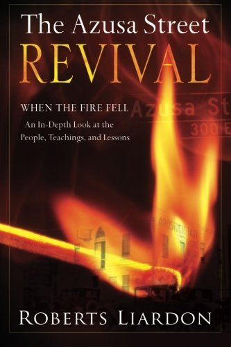Roberts Liardon The Azusa Street Revival When The Fire Fell An In Depth Look At The People
