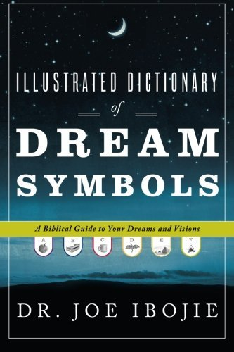 Joe Ibojie Illustrated Dictionary Of Dream Symbols A Biblical Guide To Your Dreams And Visions