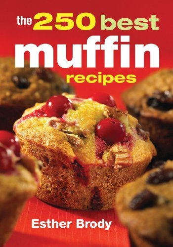Esther Brody The 250 Best Muffin Recipes Best Seller Rei