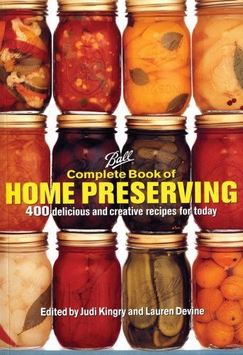 Judi Kingry Ball Complete Book Of Home Preserving 400 Delicious And Creative Recipes For Today