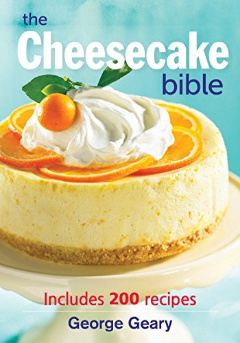 George Geary The Cheesecake Bible Includes 200 Recipes