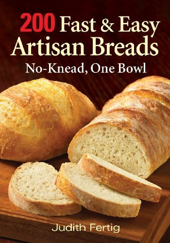 Judith Fertig 200 Fast And Easy Artisan Breads No Knead One Bowl