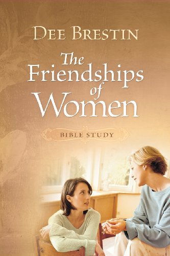 Dee Brestin The Friendships Of Women Bible Study