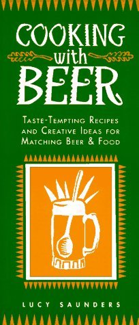 Lucy Saunders Cooking With Beer Taste Tempting Recipes & Creative Ideas For