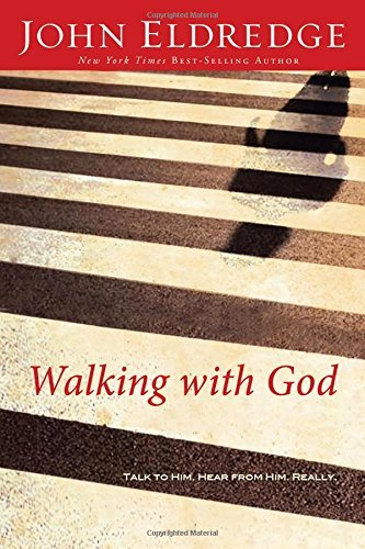 John Eldredge Walking With God Talk To Him. Hear From Him. Really.