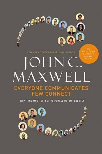 John C. Maxwell Everyone Communicates Few Connect What The Most Effective People Do Differently