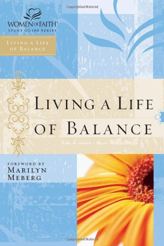 Women Of Faith Living A Life Of Balance Women Of Faith Study Guide Series