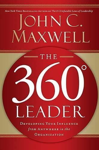 John C. Maxwell The 360 Degree Leader Developing Your Influence From Anywhere In The Or