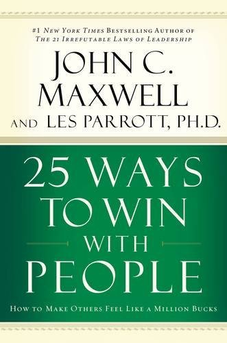 John C. Maxwell 25 Ways To Win With People How To Make Others Feel Like A Million Bucks