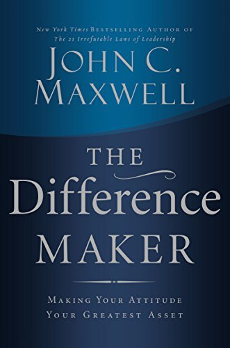 John C. Maxwell Difference Maker The Making Your Attitude Your Greatest Asset