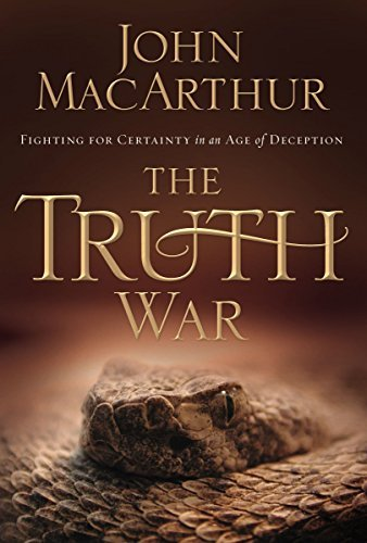 John Macarthur Truth War The Fighting For Certainty In An Age Of Deception