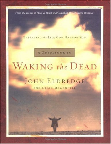 John Eldredge A Guidebook To Waking The Dead Embracing The Life God Has For You