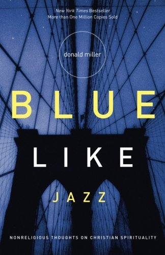 Donald Miller Blue Like Jazz Nonreligious Thoughts On Christian Spirituality