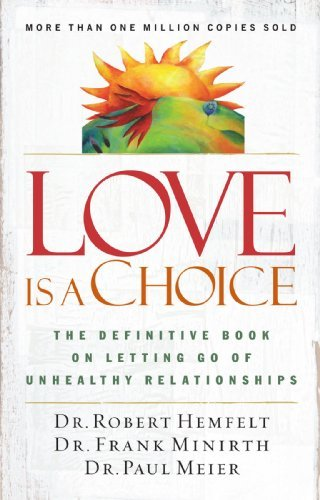 Robert Hemfelt Love Is A Choice The Definitive Book On Letting Go Of Unhealthy Re Revised