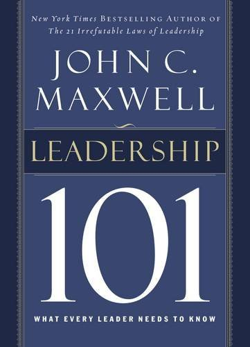 John C. Maxwell Leadership 101 What Every Leader Needs To Know