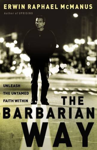 Erwin Raphael Mcmanus The Barbarian Way Unleash The Untamed Faith Within
