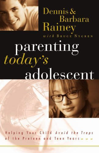 Dennis Rainey Parenting Today's Adolescent Helping Your Child Avoid The Traps Of The Preteen