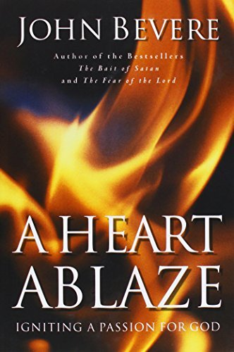 John Bevere A Heart Ablaze Igniting A Passion For God