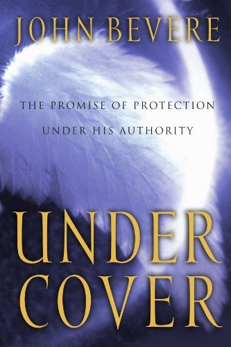 John Bevere Under Cover The Key To Living In God's Provision And Protecti