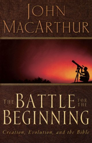 John F. Macarthur The Battle For The Beginning The Bible On Creation And The Fall Of Adam