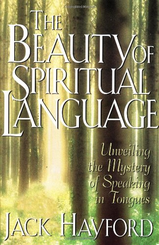 Jack W. Hayford The Beauty Of Spiritual Language
