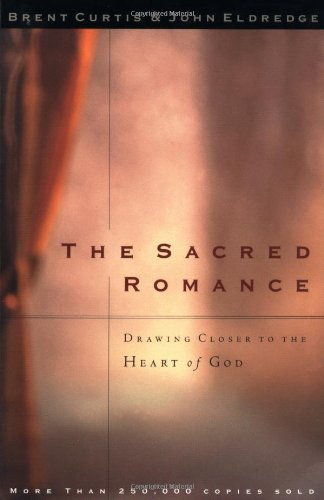 Brent Curtis The Sacred Romance Drawing Closer To The Heart Of God