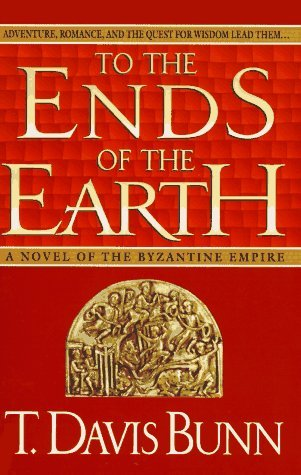 T. Davis Bunn To The Ends Of The Earth Novel Of The Byzantine